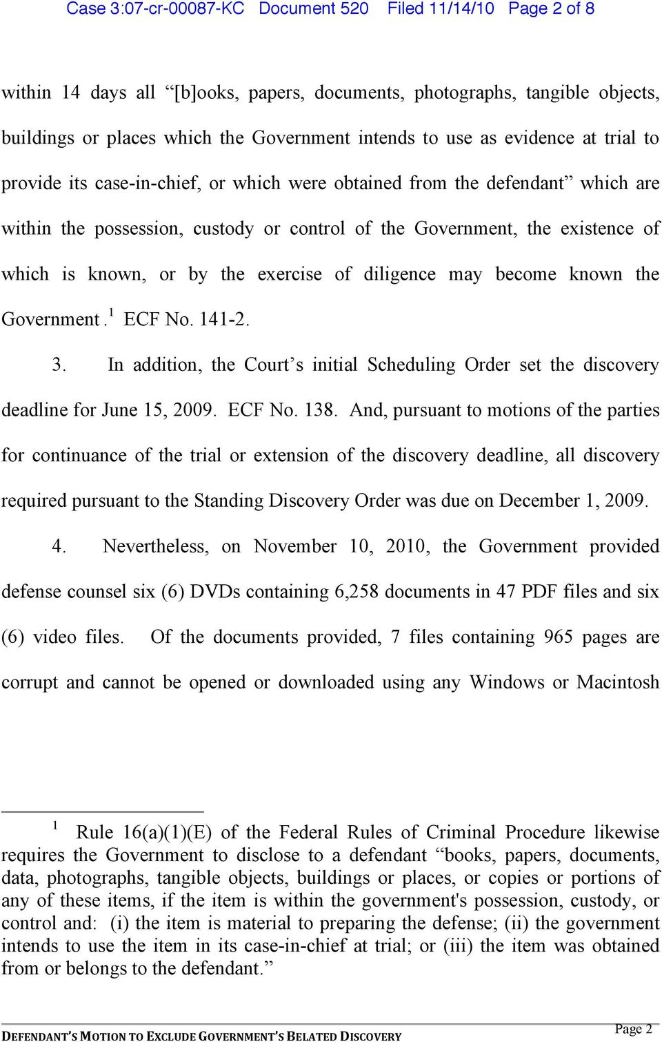 the exercise of diligence may become known the Government. 1 ECF No. 141-2. 3. In addition, the Court s initial Scheduling Order set the discovery deadline for June 15, 2009. ECF No. 138.