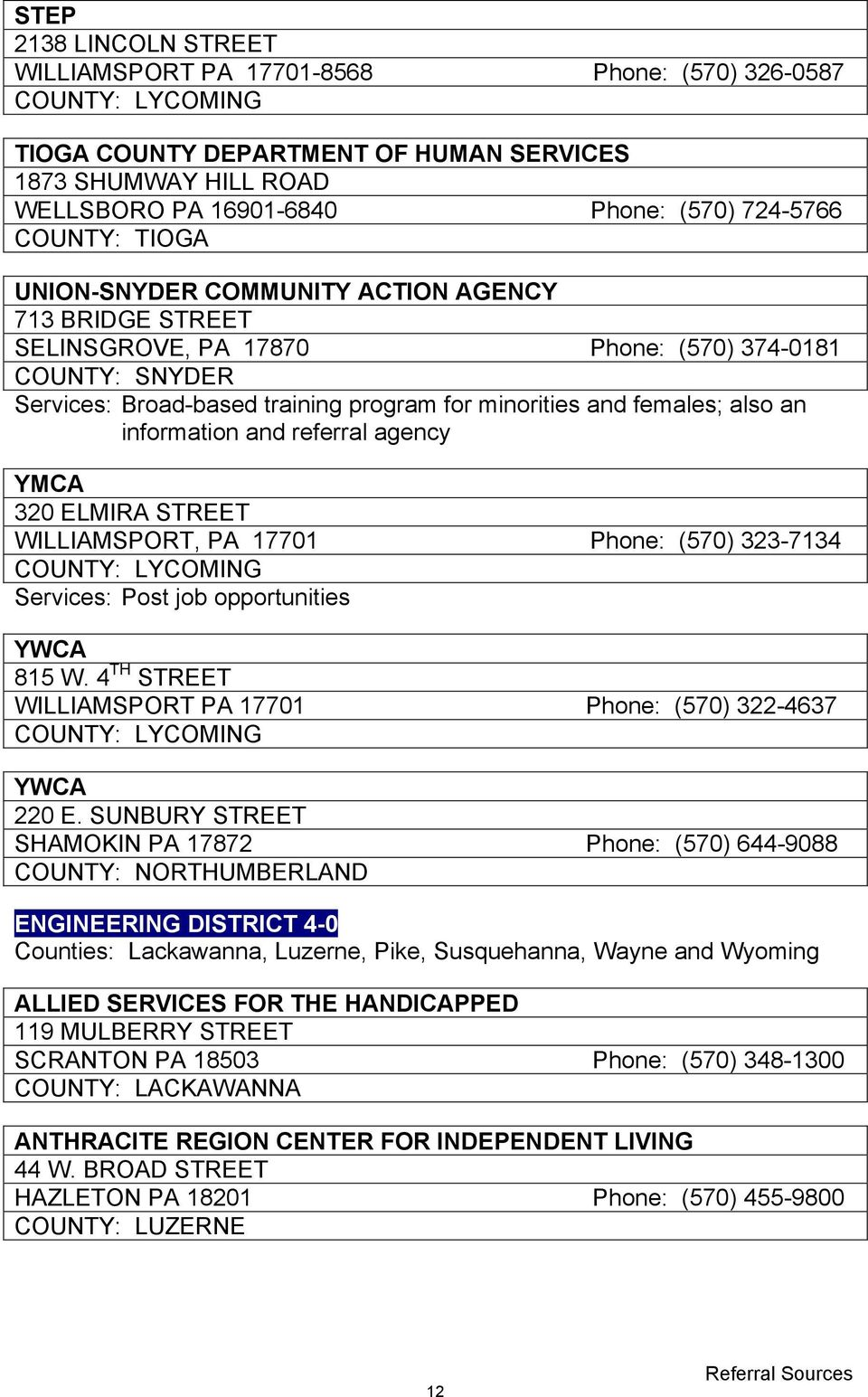 females; also an information and referral agency YMCA 320 ELMIRA STREET WILLIAMSPORT, PA 17701 Phone: (570) 323-7134 COUNTY: LYCOMING Services: Post job opportunities YWCA 815 W.
