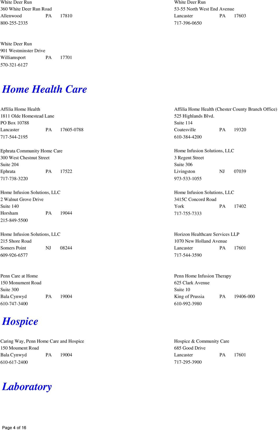 Suite 114 Coatesville PA 19320 610-384-4200 Ephrata Community Home Care 300 West Chestnut Street Suite 204 717-738-3220 Home Infusion Solutions, LLC 3 Regent Street Suite 306 Livingston NJ 07039