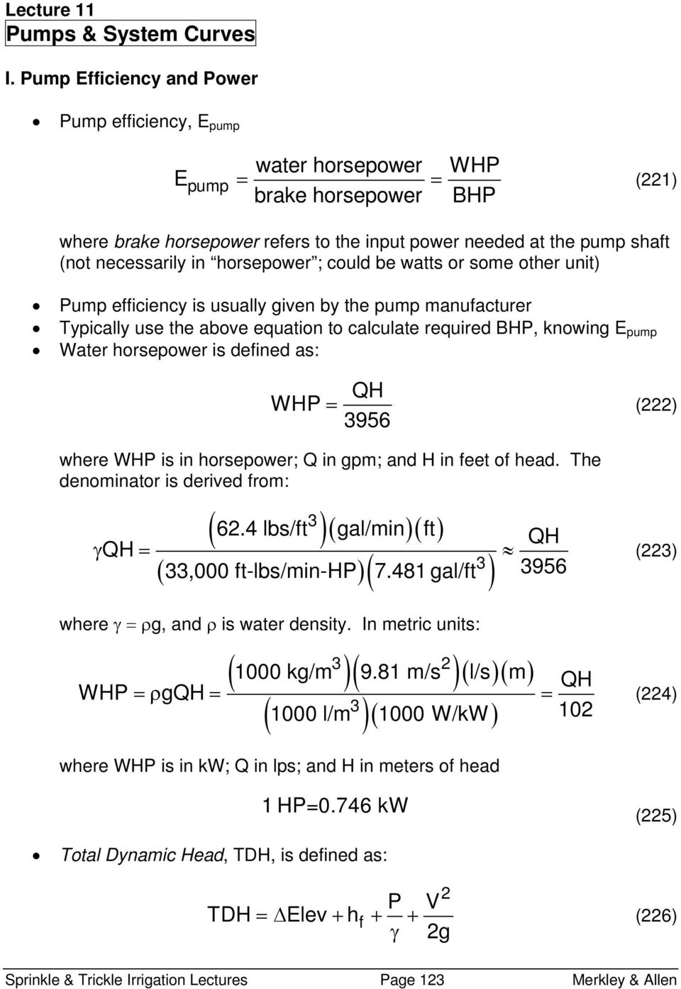 in horsepower ; could be watts or some other unit) Pump efficiency is usually given by the pump manufacturer Typically use the above equation to calculate required BHP, knowing E pump Water