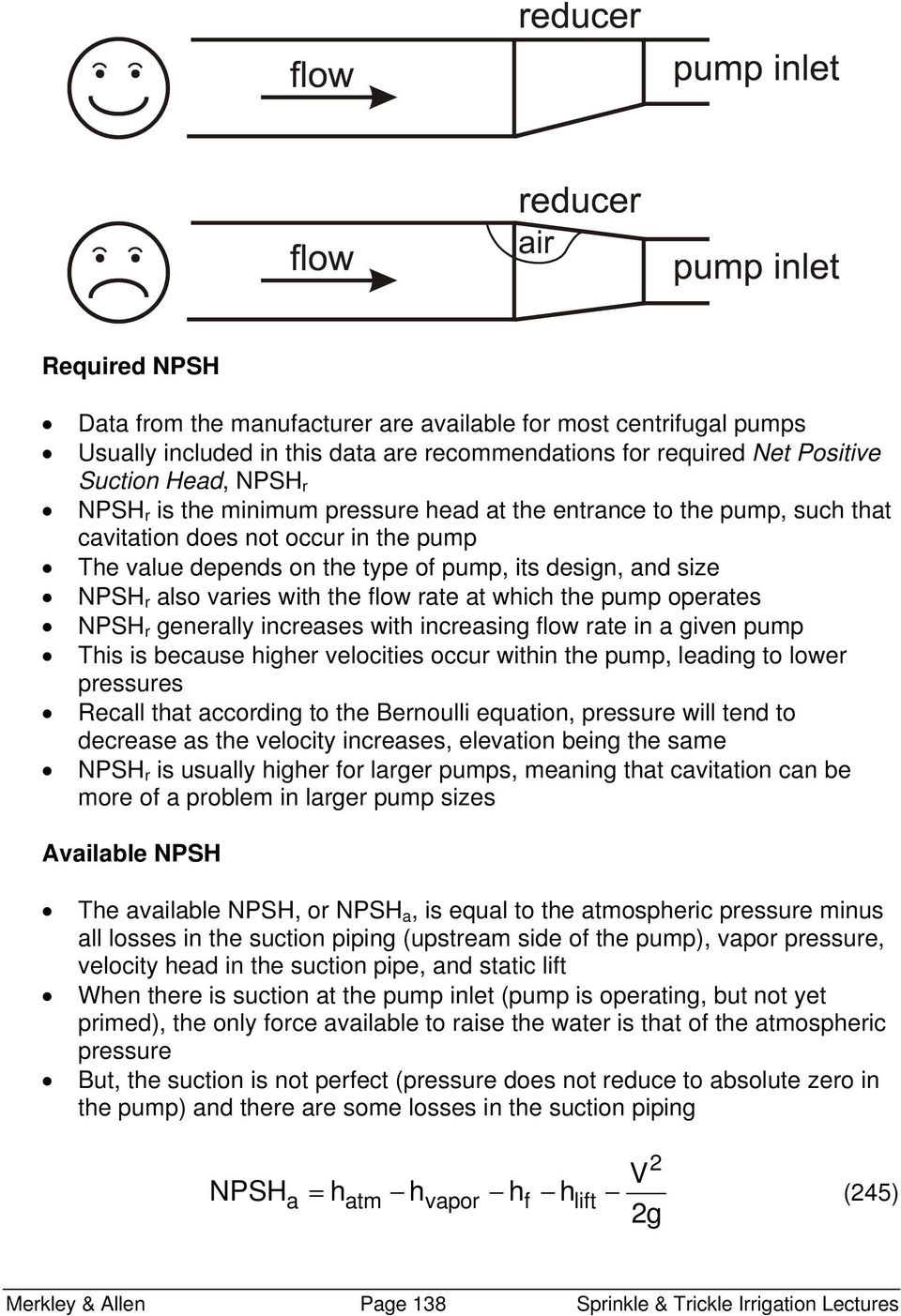 which the pump operates NPSH r generally increases with increasing flow rate in a given pump This is because higher velocities occur within the pump, leading to lower pressures Recall that according