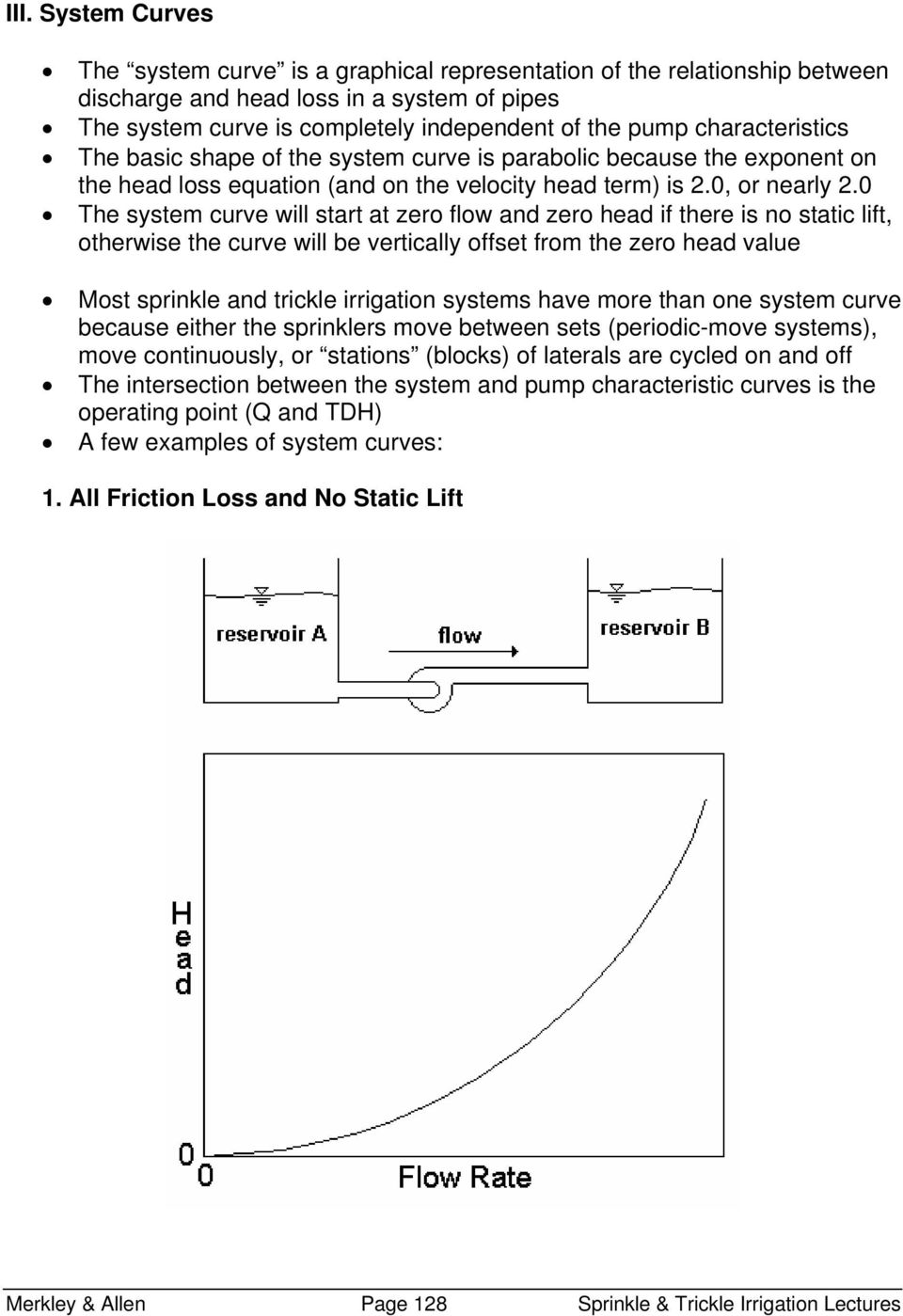 0 The system curve will start at zero flow and zero head if there is no static lift, otherwise the curve will be vertically offset from the zero head value Most sprinkle and trickle irrigation