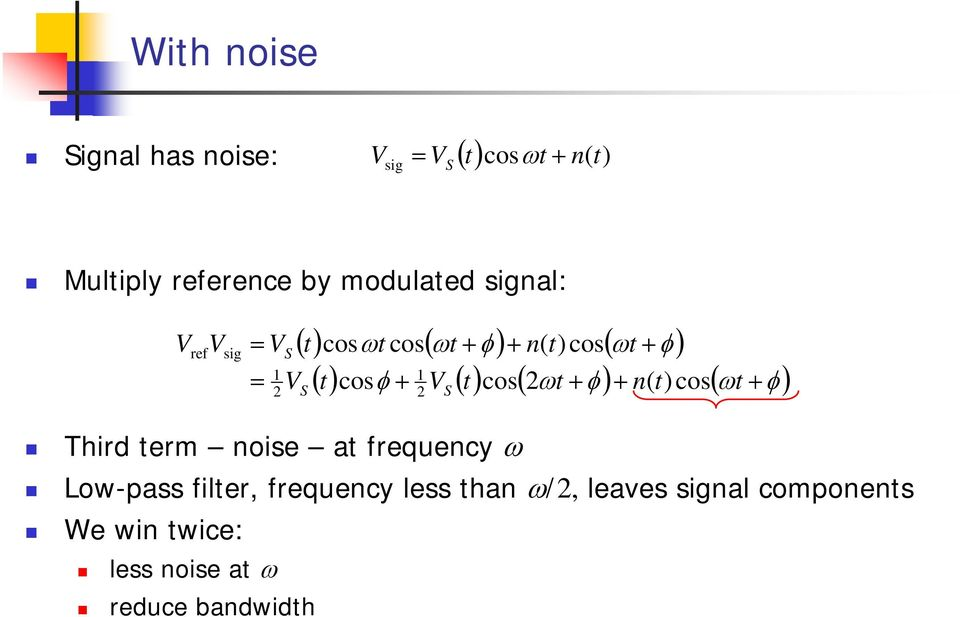 ωt + φ) + n( t)cos( ωt + φ) Third term noise at frequency ω Low-pass filter, frequency