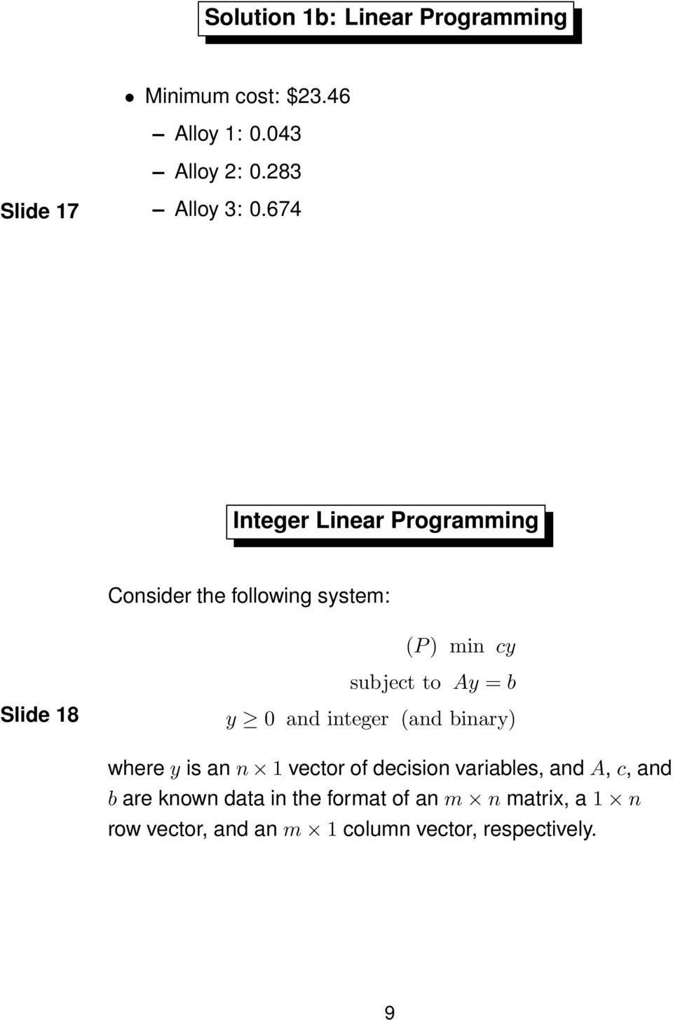 674 Integer Linear Programming Consider the following system: (P) min cy Slide 18 subject to Ay = b