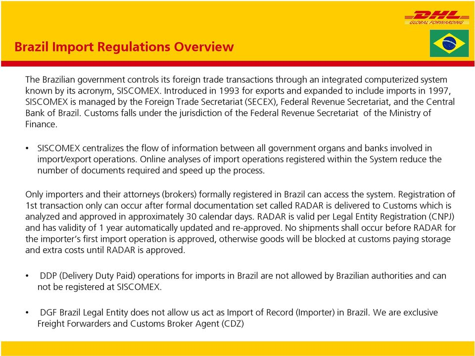 Customs falls under the jurisdiction of the Federal Revenue Secretariat of the Ministry of Finance.