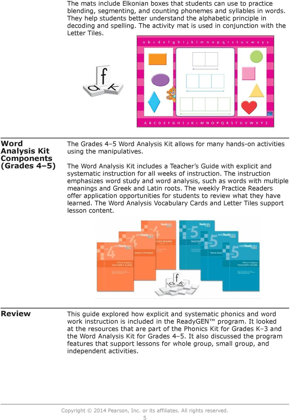 Word Analysis Kit Components (Grades 4 5) The Grades 4 5 Word Analysis Kit allows for many hands-on activities using the manipulatives.