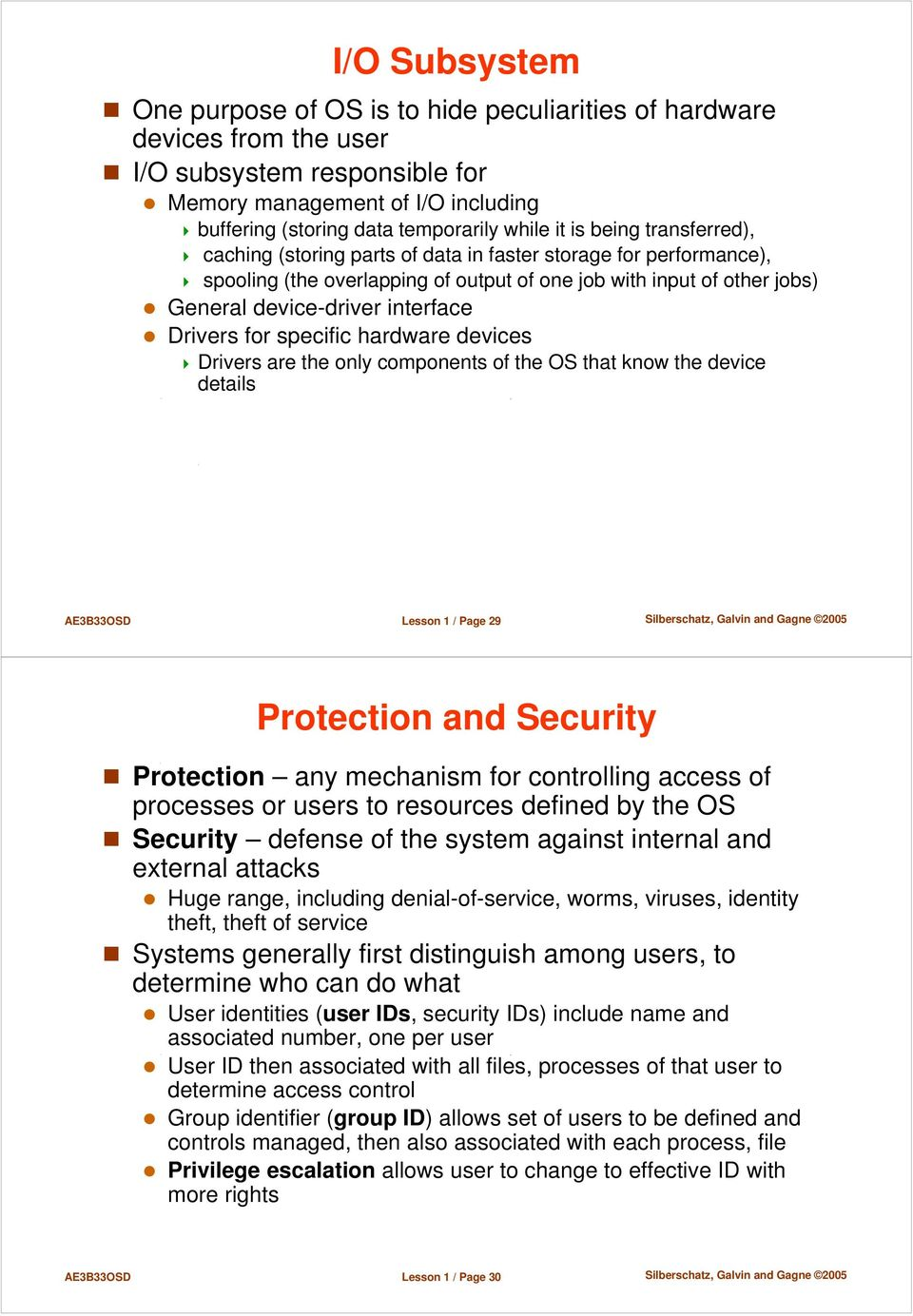 Drivers for specific hardware devices Drivers are the only components of the OS that know the device details AE3B33OSD Lesson 1 / Page 29 Protection and Security Protection any mechanism for