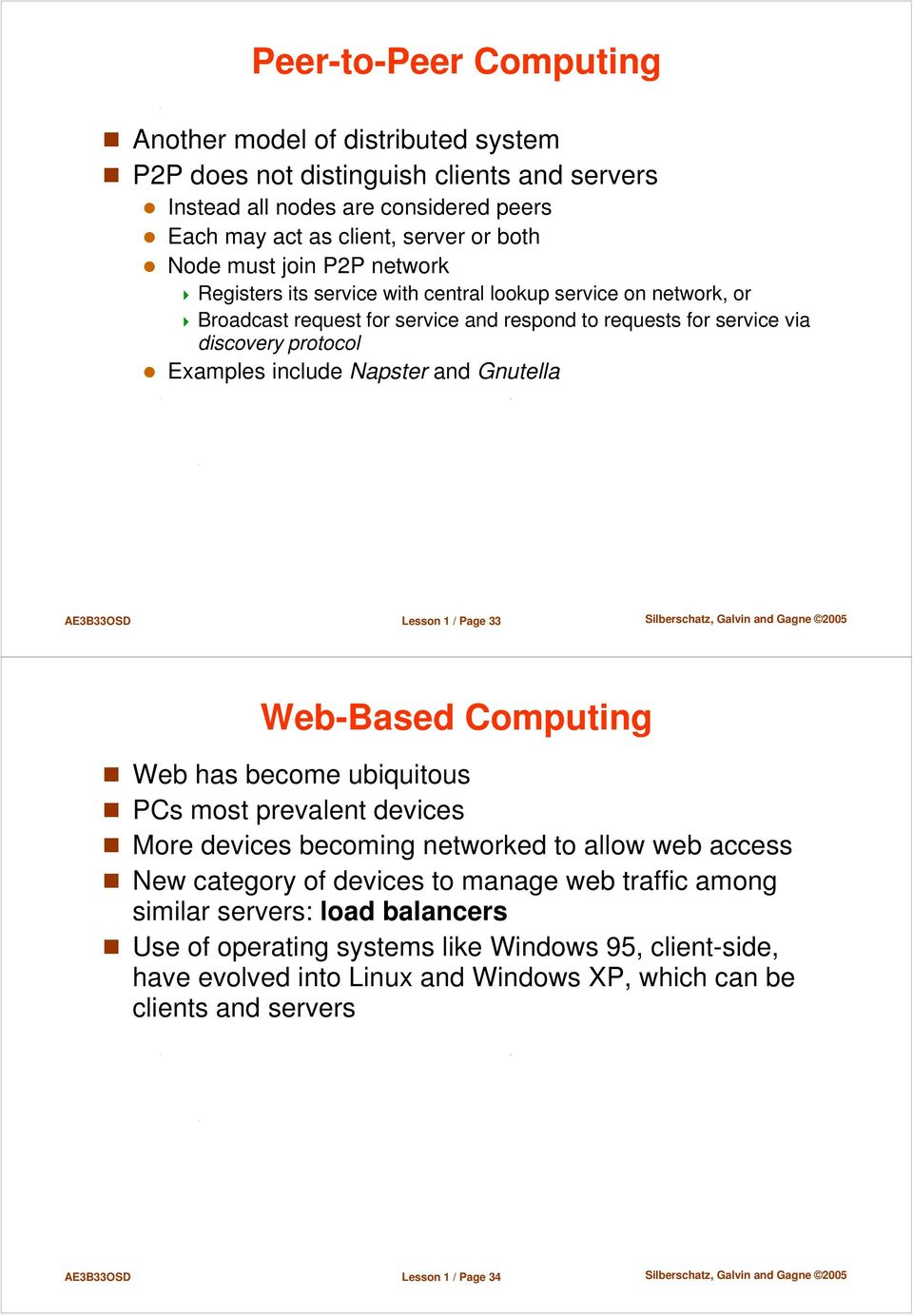 Gnutella AE3B33OSD Lesson 1 / Page 33 Web-Based Computing Web has become ubiquitous PCs most prevalent devices More devices becoming networked to allow web access New category of devices to manage
