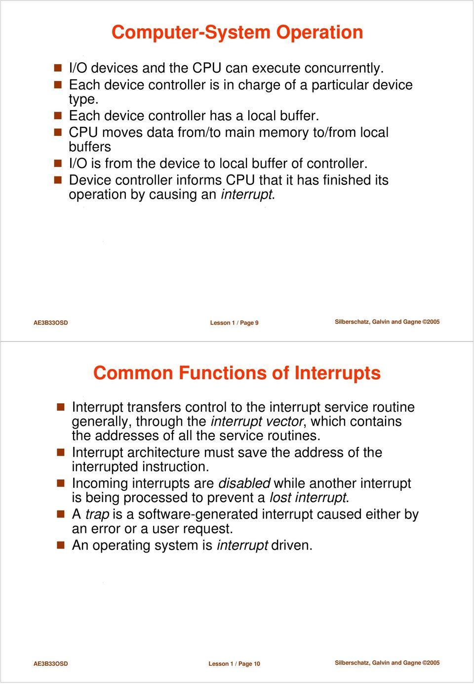 AE3B33OSD Lesson 1 / Page 9 Common Functions of Interrupts Interrupt transfers control to the interrupt service routine generally, through the interrupt vector, which contains the addresses of all