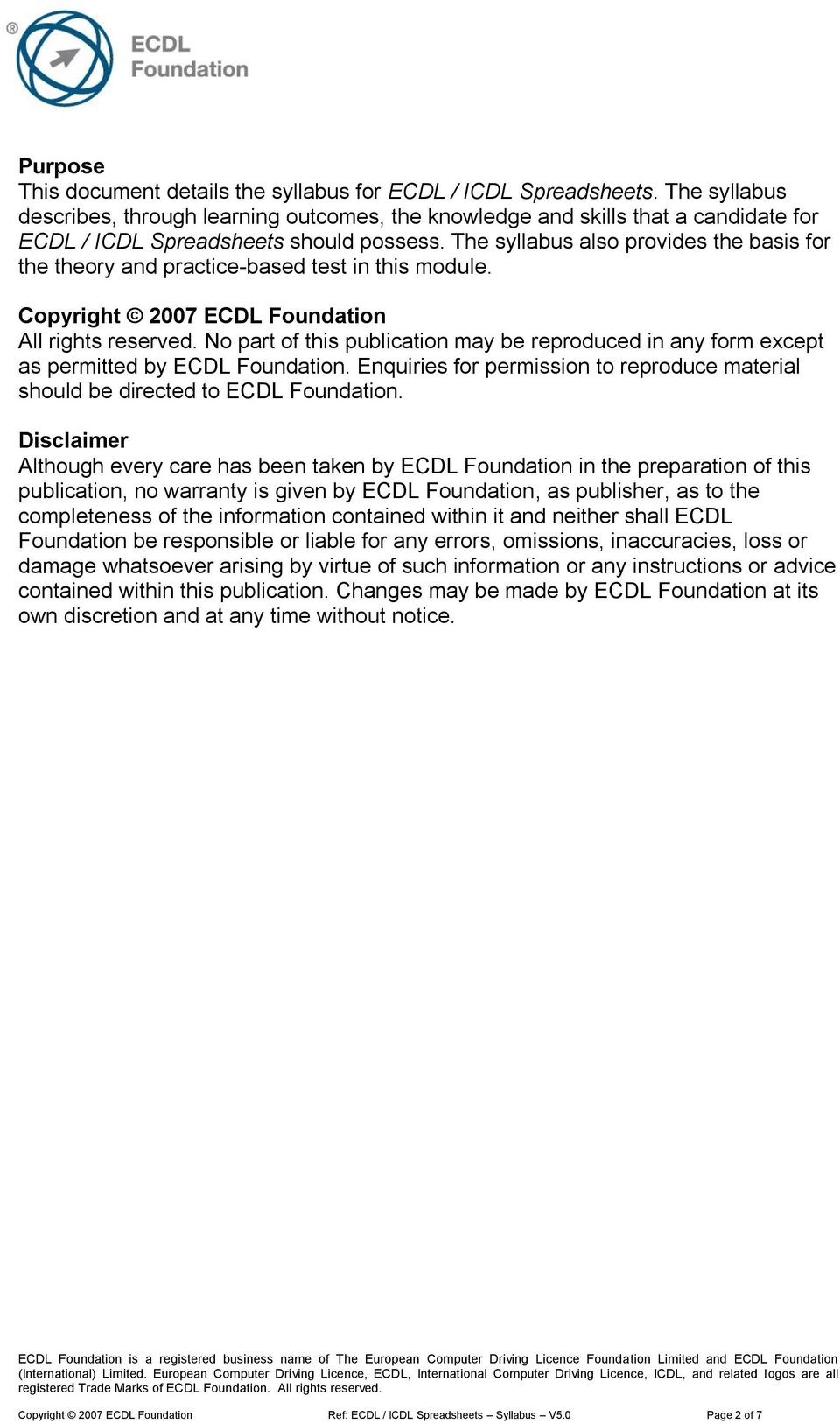 The syllabus also provides the basis for the theory and practice-based test in this module. Copyright 2007 ECDL Foundation All rights reserved.