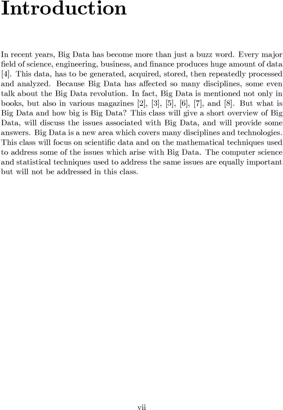 In fact, Big Data is mentioned not only in books, but also in various magazines [2], [3], [5], [6], [7], and [8]. But what is Big Data and how big is Big Data?