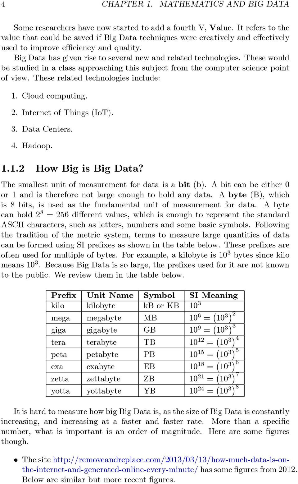 Big Data has given rise to several new and related technologies. These would be studied in a class approaching this subject from the computer science point of view.