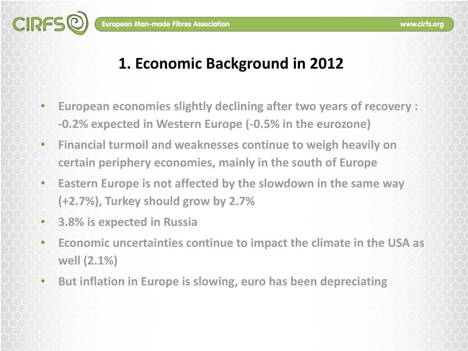 Europe Eastern Europe is not affected by the slowdown in the same way (+2.7%), Turkey should grow by 27% 2.7% 3.