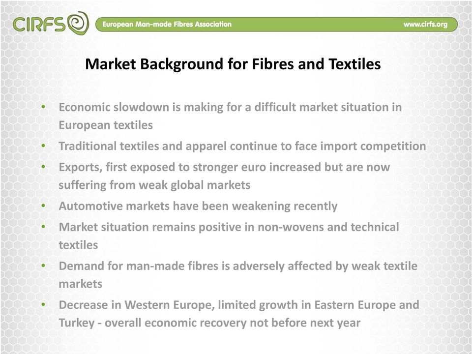 weakening recently Market situation remains positive in non wovens and technical textiles Demand for man made fibres is adversely affected by weak textile markets