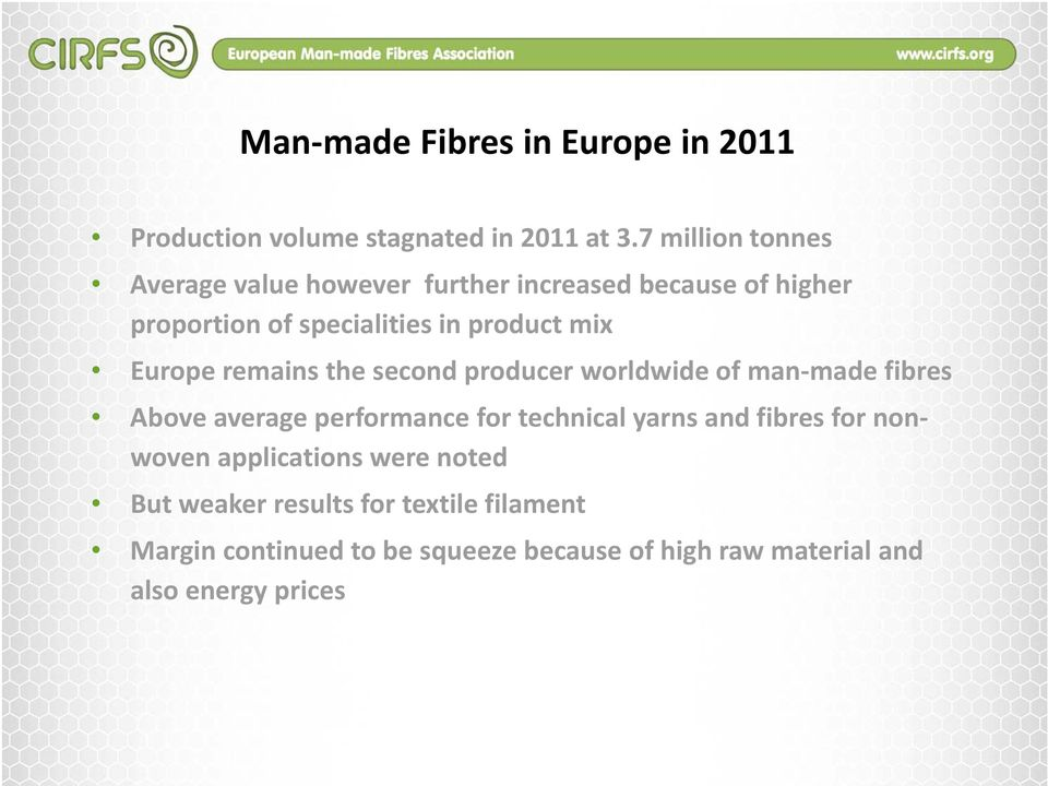 Europe remains the second producer worldwide of man made fibres Above average performance for technical yarns and fibres