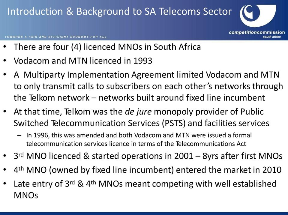 SwitchedTelecommunication Services (PSTS) and facilities services In 1996, this was amended and both Vodacom and MTN were issued a formal telecommunication services licence in terms of the