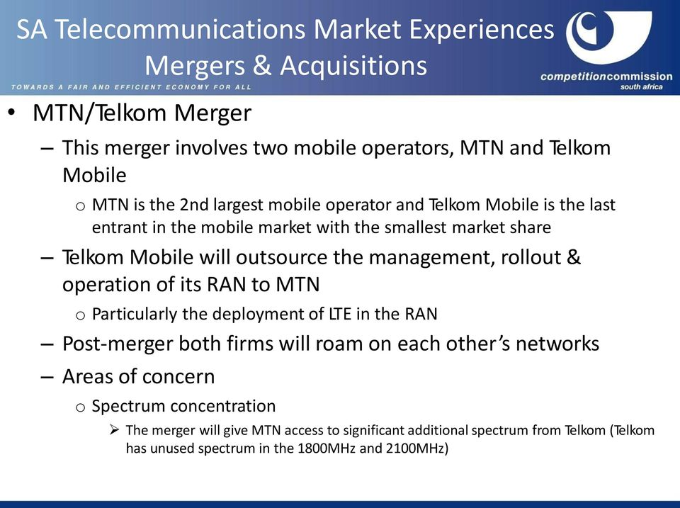 of its RAN to MTN o Particularly the deployment of LTE in the RAN Post-merger both firms will roam on each other s networks Areas of concern o