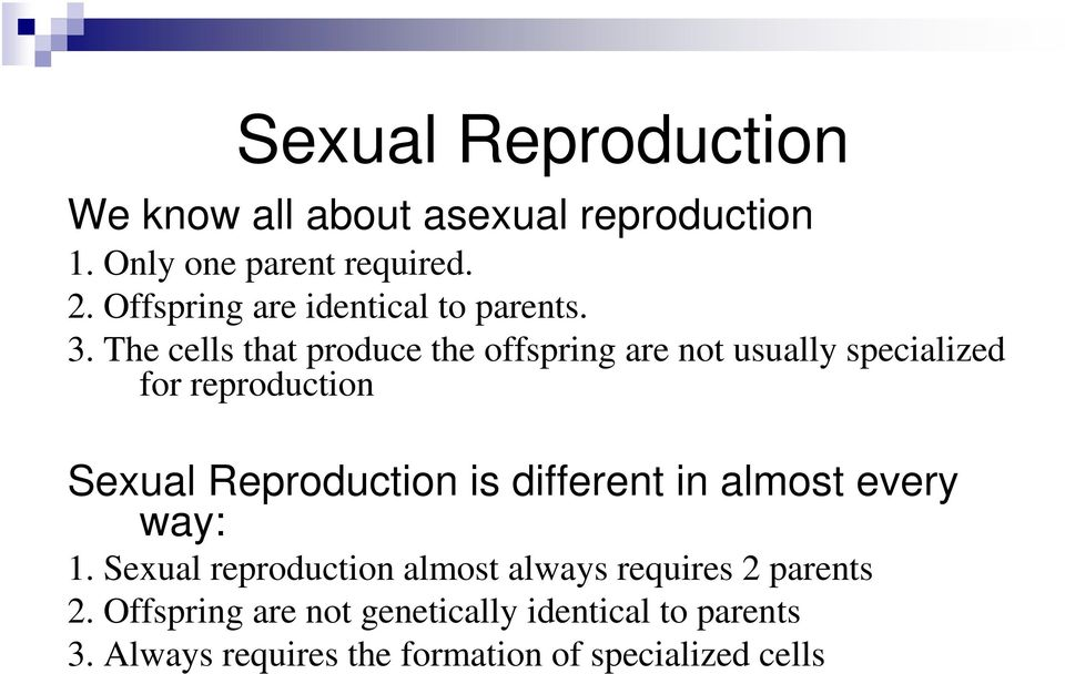 The cells that produce the offspring are not usually specialized for reproduction Sexual Reproduction is