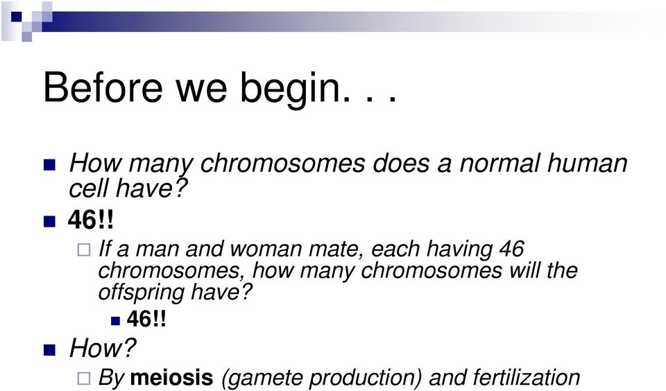 ! If a man and woman mate, each having 46 chromosomes, how
