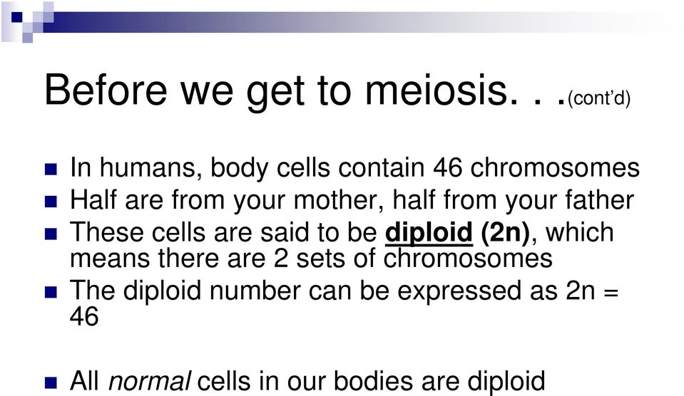 mother, half from your father These cells are said to be diploid (2n),
