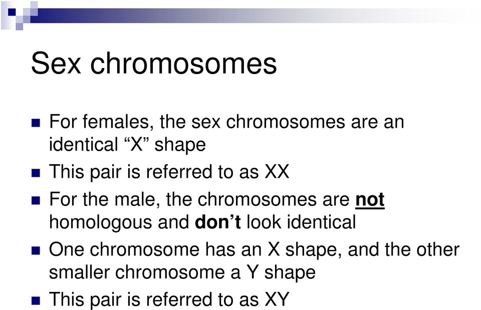 not homologous and don t look identical One chromosome has an X shape,