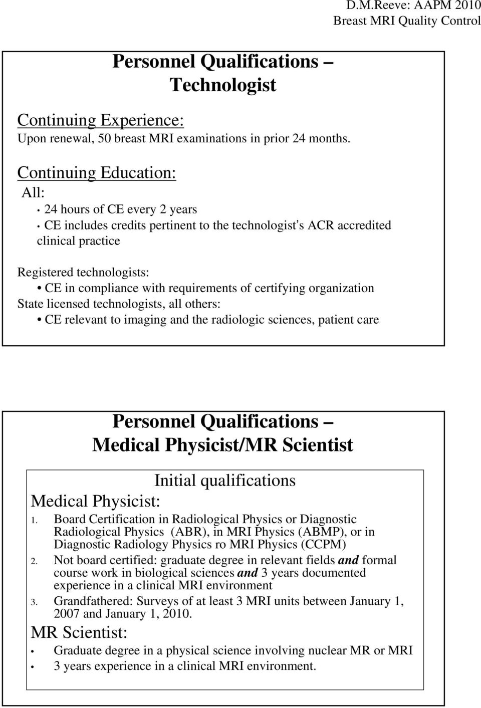 requirements of certifying organization State licensed technologists, all others: CE relevant to imaging and the radiologic sciences, patient care D.M.