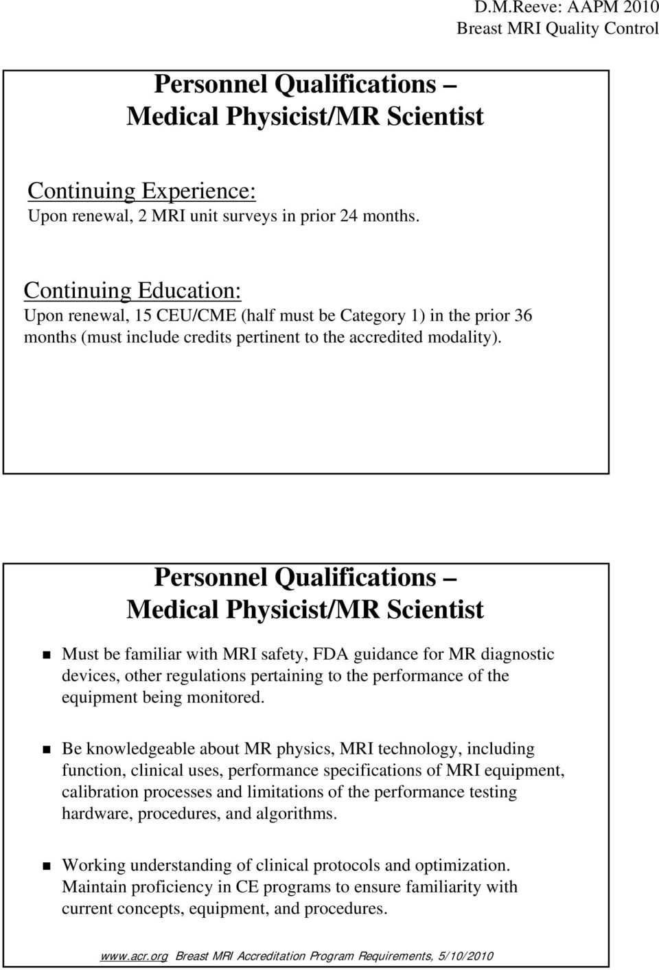 Personnel Qualifications Medical Physicist/MR Scientist Must be familiar with MRI safety, FDA guidance for MR diagnostic devices, other regulations pertaining to the performance of the equipment
