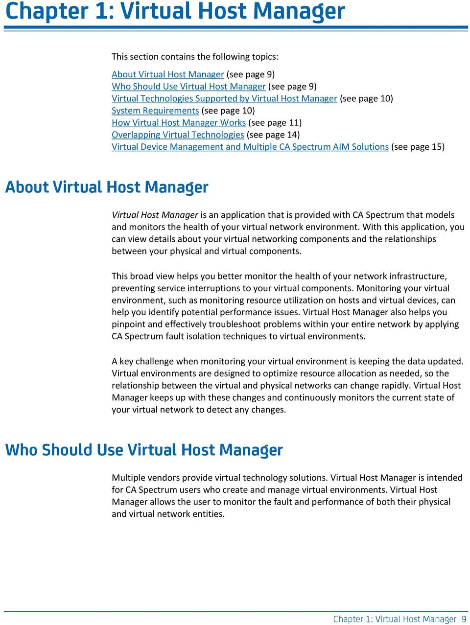 CA Spectrum AIM Solutions (see page 15) About Virtual Host Manager Virtual Host Manager is an application that is provided with CA Spectrum that models and monitors the health of your virtual network