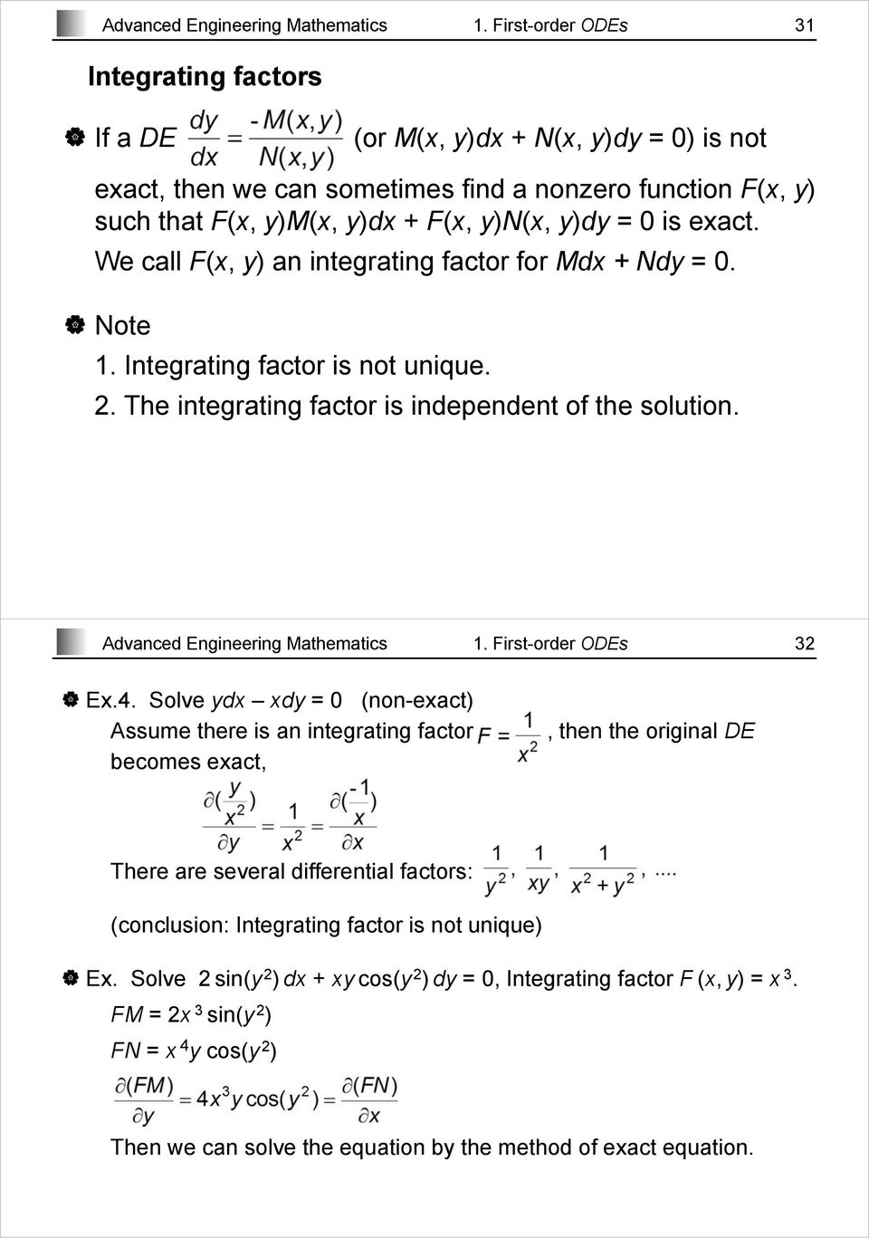 exact. We call F(x, y) an integrating factor for Mdx + Ndy = 0. Note 1. Integrating factor is not unique. 2. The integrating factor is independent of the solution.  First-order ODEs 32 Ex.4.