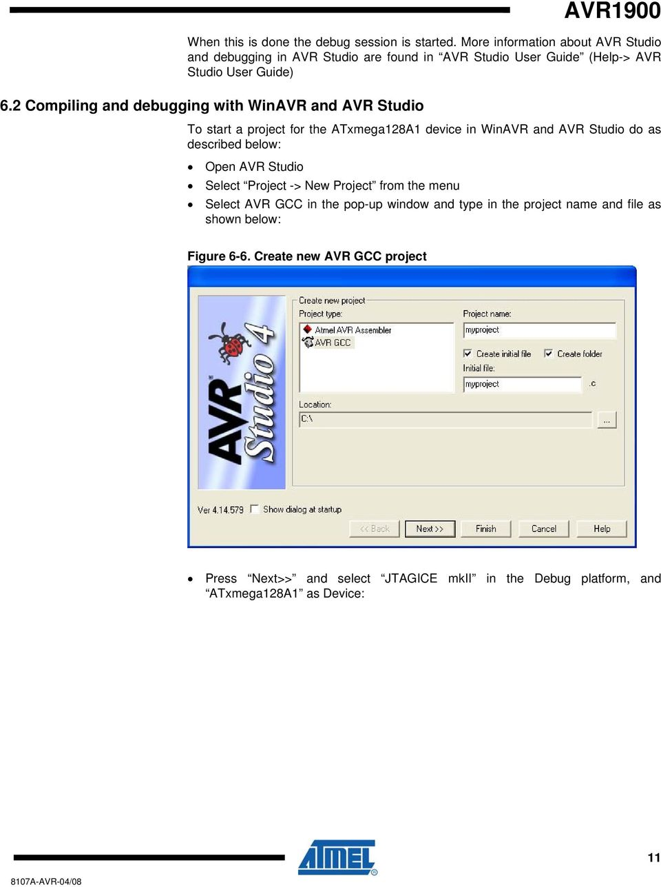 2 Compiling and debugging with WinAVR and AVR Studio To start a project for the ATxmega128A1 device in WinAVR and AVR Studio do as described below: Open