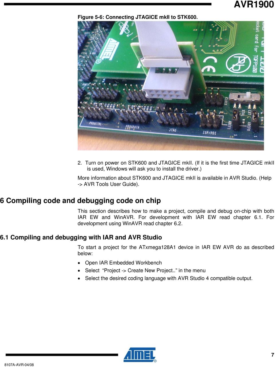 6 Compiling code and debugging code on chip This section describes how to make a project, compile and debug on-chip with both IAR EW and WinAVR. For development with IAR EW read chapter 6.1.