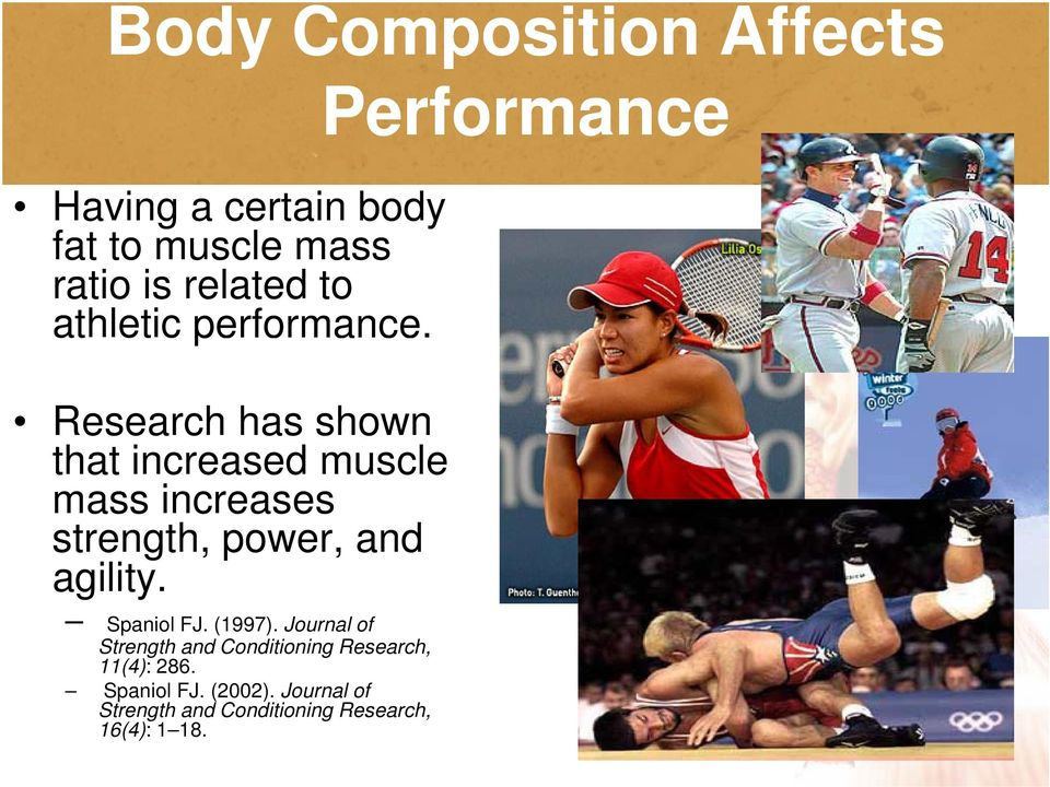 Research has shown that t increased muscle mass increases strength, power, and agility.