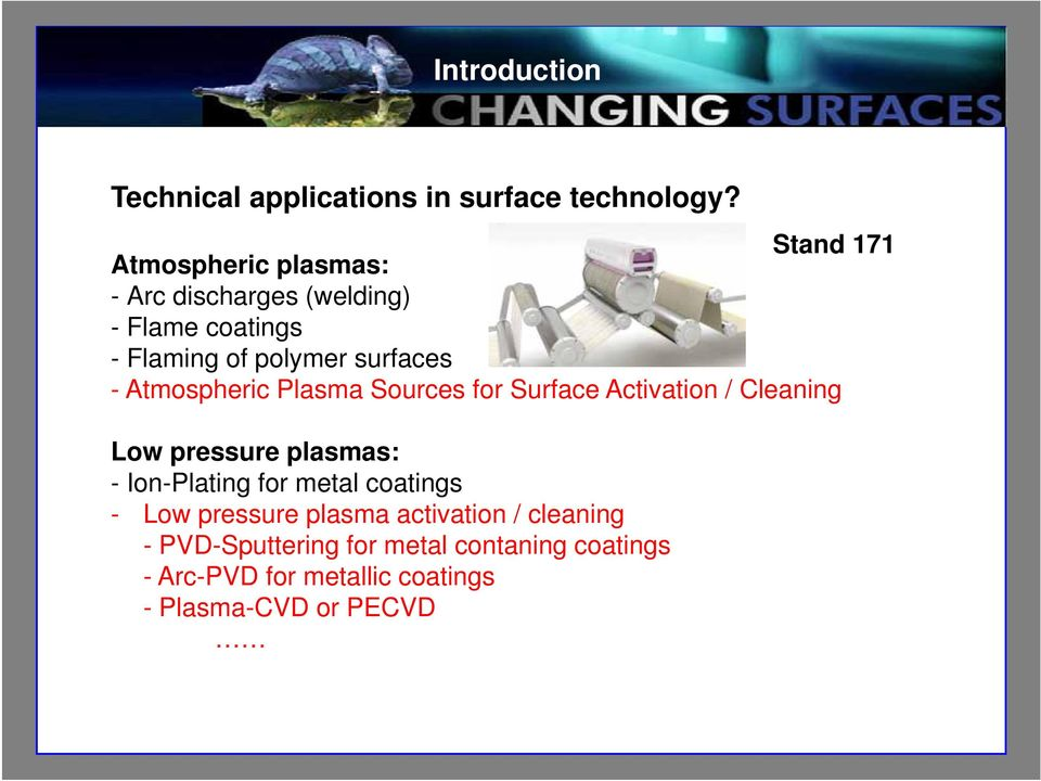 Atmospheric Plasma Sources for Surface Activation / Cleaning Low pressure plasmas: - Ion-Plating for metal