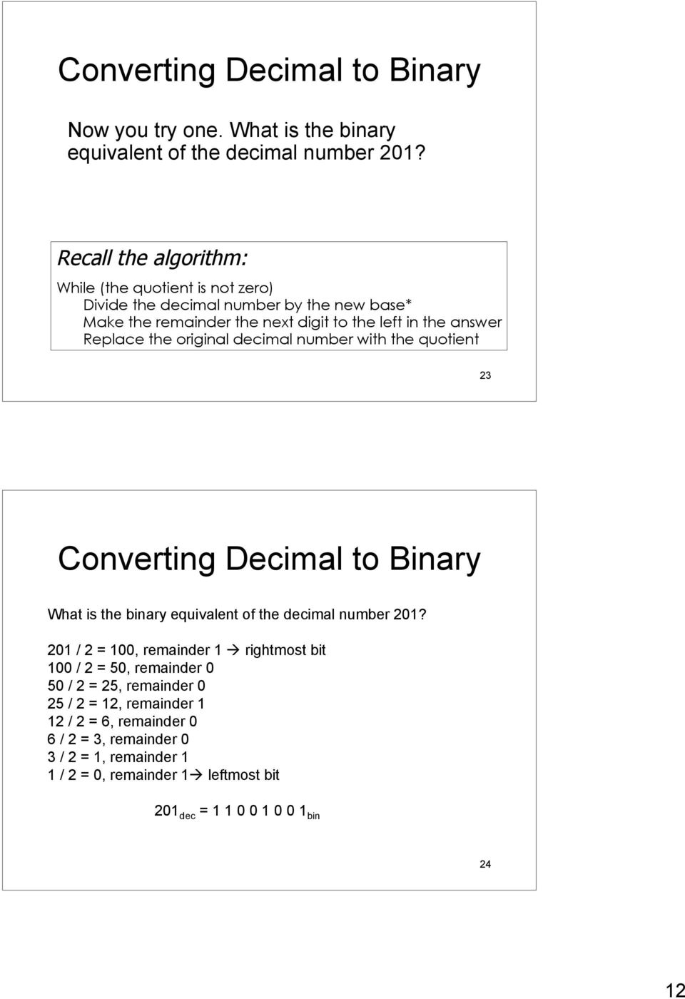 the original decimal number with the quotient 23 Converting Decimal to Binary What is the binary equivalent of the decimal number 201?