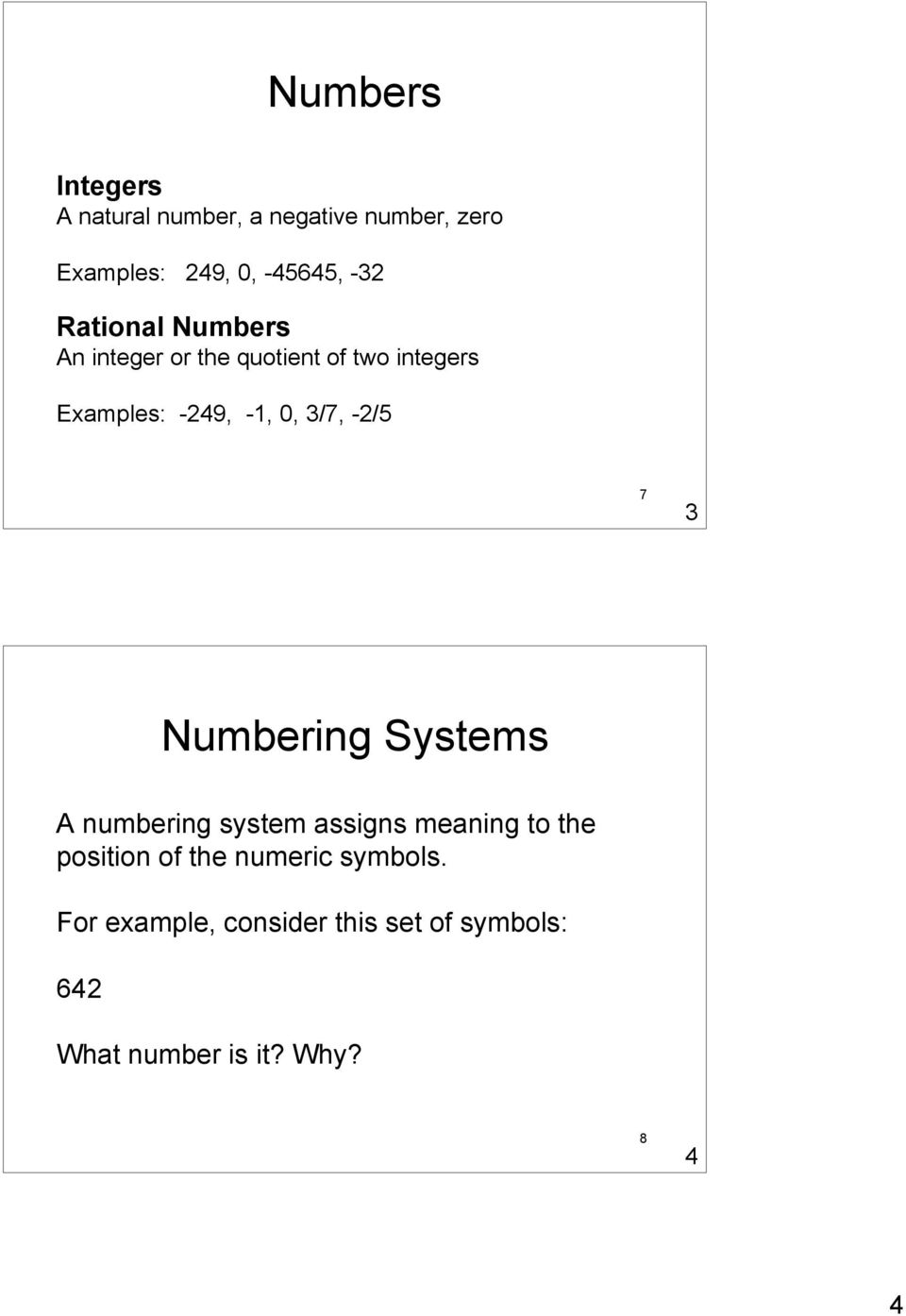 -2/5 7 3 Numbering Systems A numbering system assigns meaning to the position of the