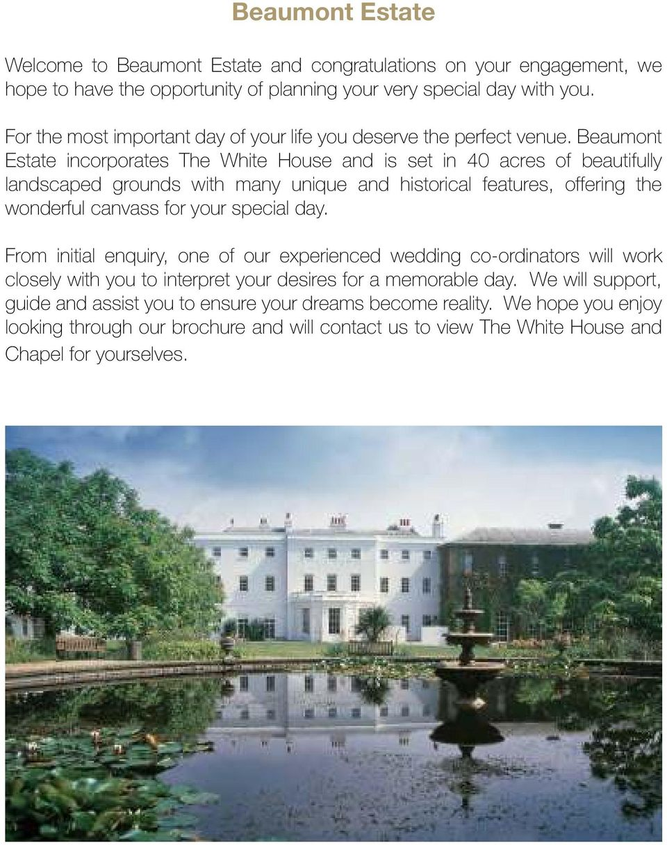 Beaumont Estate incorporates The White House and is set in 40 acres of beautifully landscaped grounds with many unique and historical features, offering the wonderful canvass for your