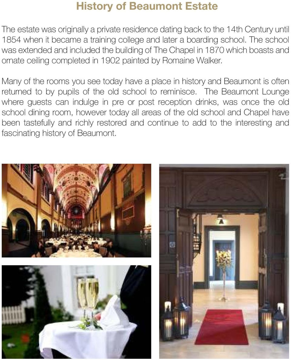 Many of the rooms you see today have a place in history and Beaumont is often returned to by pupils of the old school to reminisce.
