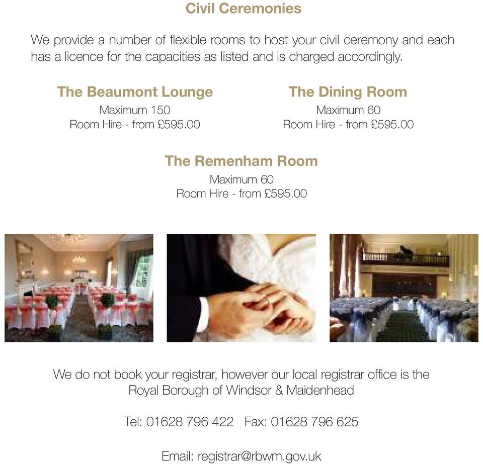 00 The Dining Room Maximum 60 Room Hire - from 595.00 The Remenham Room Maximum 60 Room Hire - from 595.