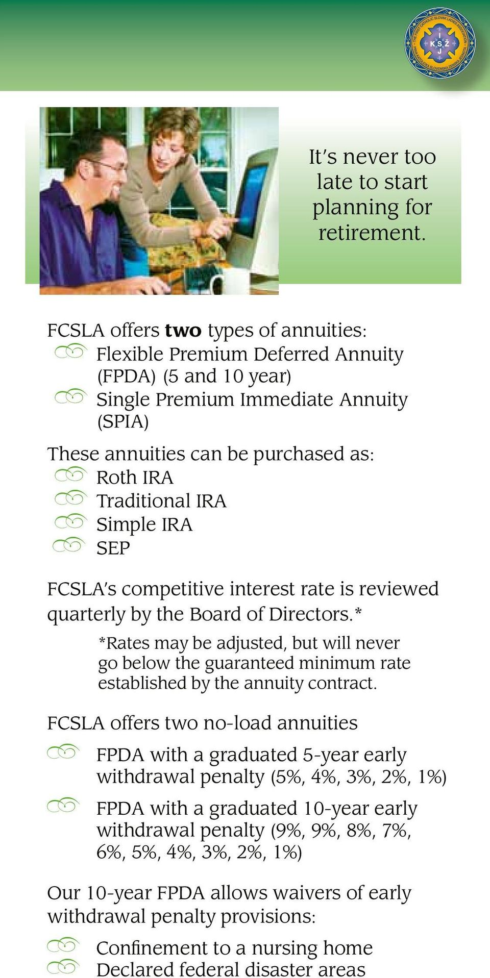 Simple IRA SEP FCSLA s competitive interest rate is reviewed quarterly by the Board of Directors.