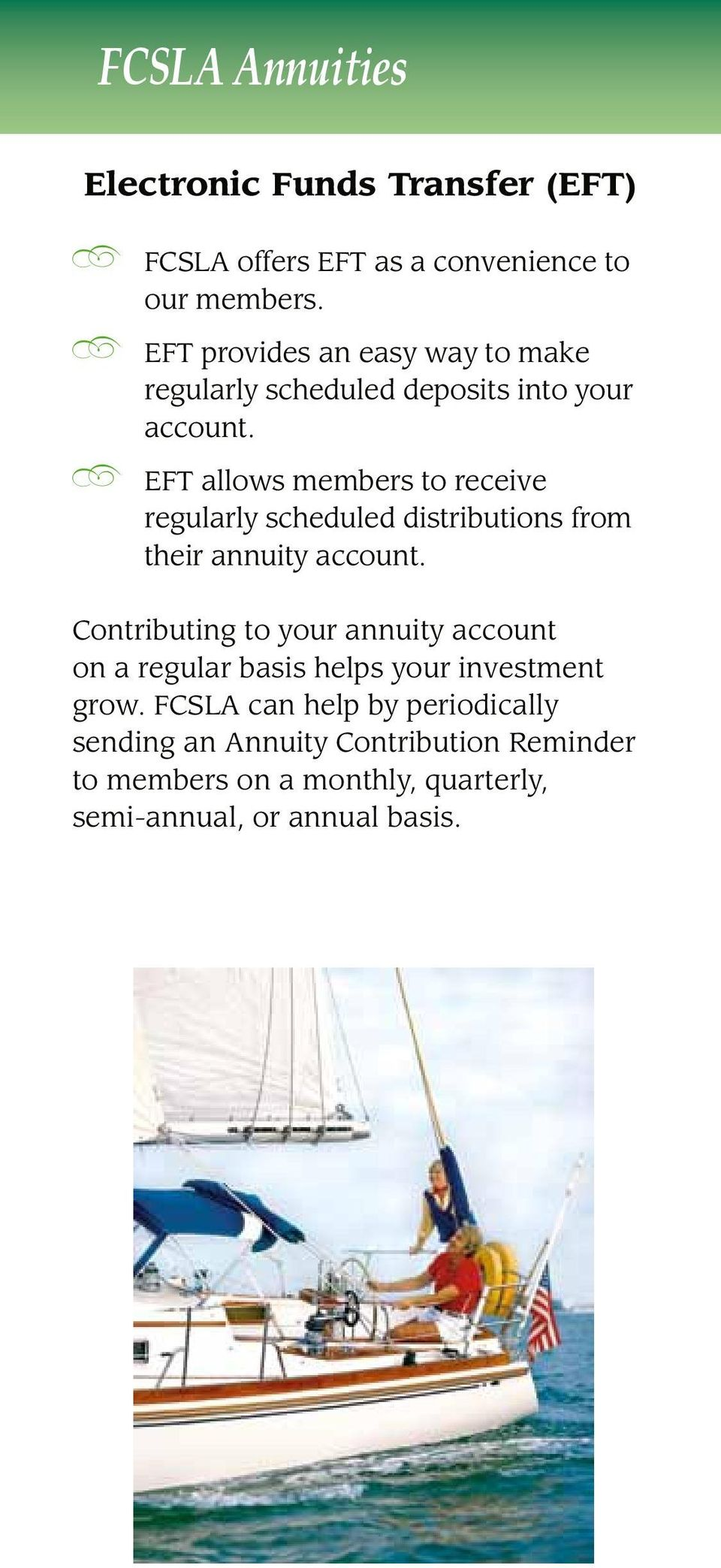 EFT allows members to receive regularly scheduled distributions from their annuity account.