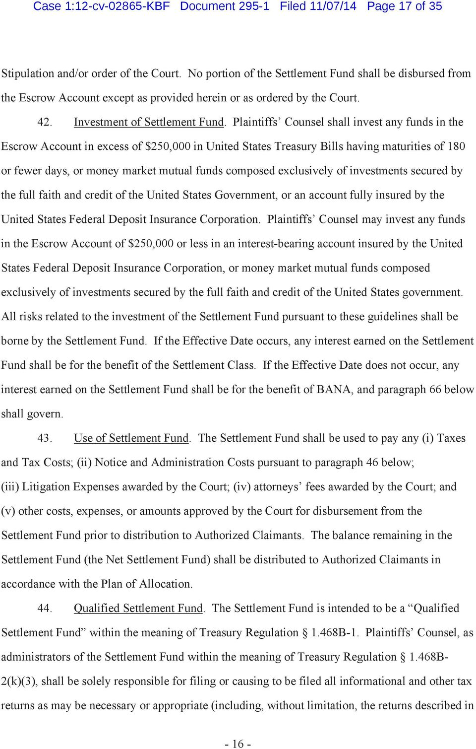 Plaintiffs Counsel shall invest any funds in the Escrow Account in excess of $250,000 in United States Treasury Bills having maturities of 180 or fewer days, or money market mutual funds composed