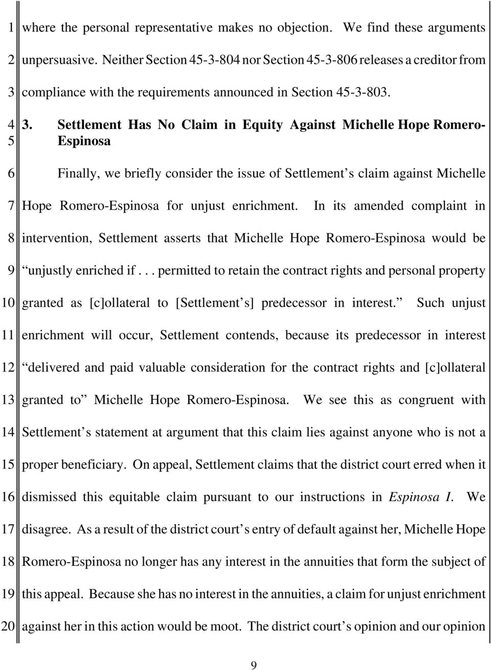 . Settlement Has No Claim in Equity Against Michelle Hope Romero- Espinosa Finally, we briefly consider the issue of Settlement s claim against Michelle Hope Romero-Espinosa for unjust enrichment.