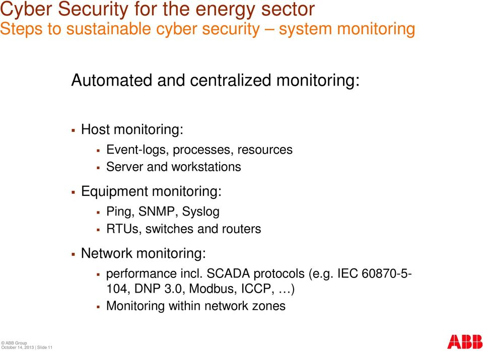 monitoring: Ping, SNMP, Syslog RTUs, switches and routers Network monitoring: performance incl.