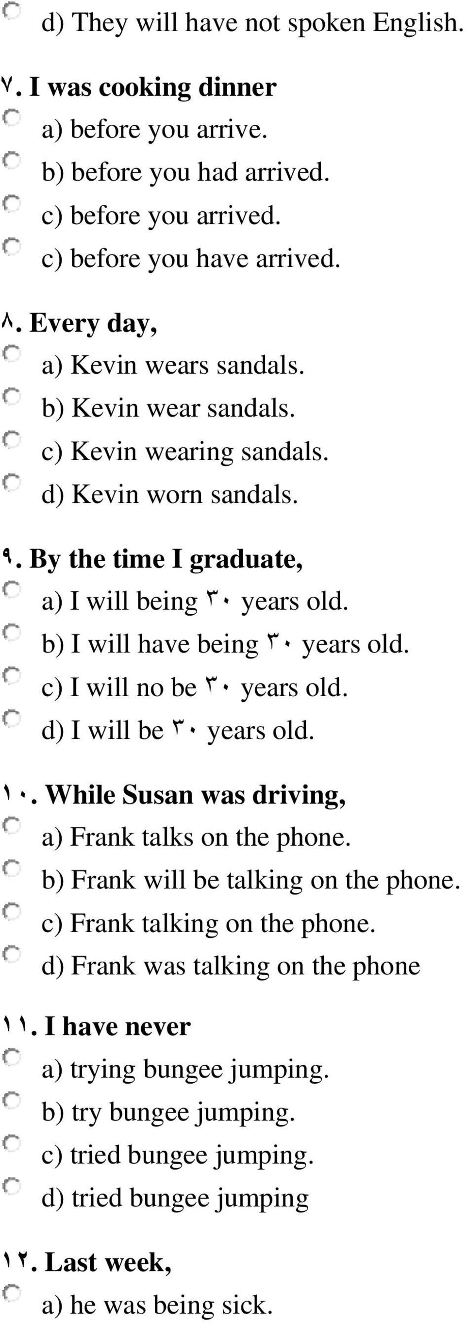 b) I will have being 31 years old. c) I will no be 31 years old. d) I will be 31 years old. 11. While Susan was driving, a) Frank talks on the phone.
