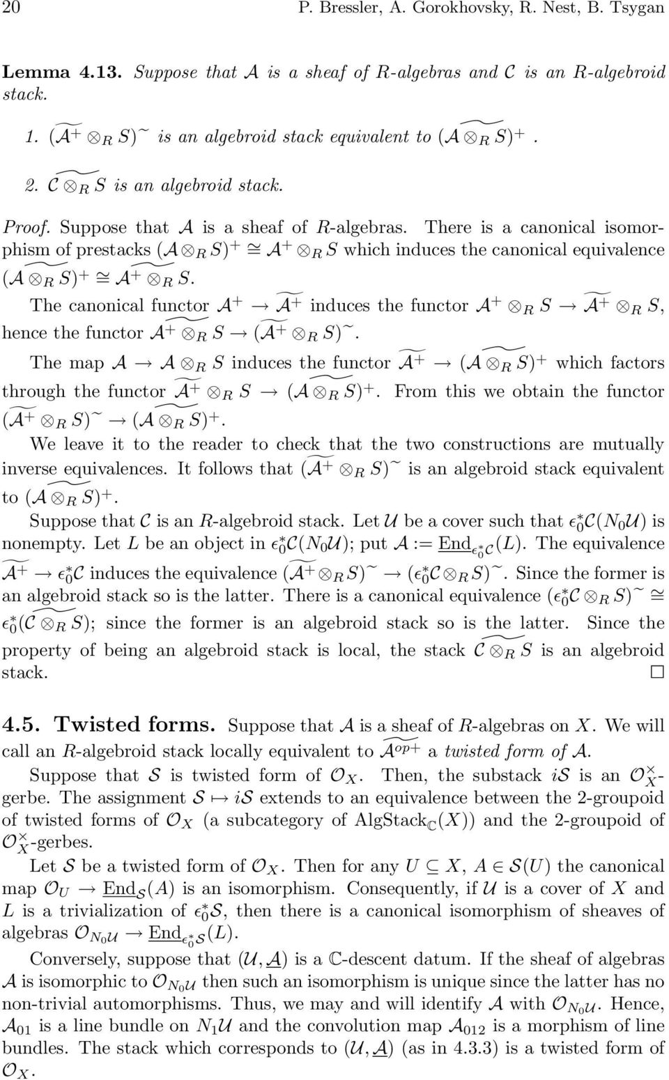 There is a canonical isomorphism of prestacks (A R S) + = A + R S which induces the canonical equivalence (A R S) + = A + R S.