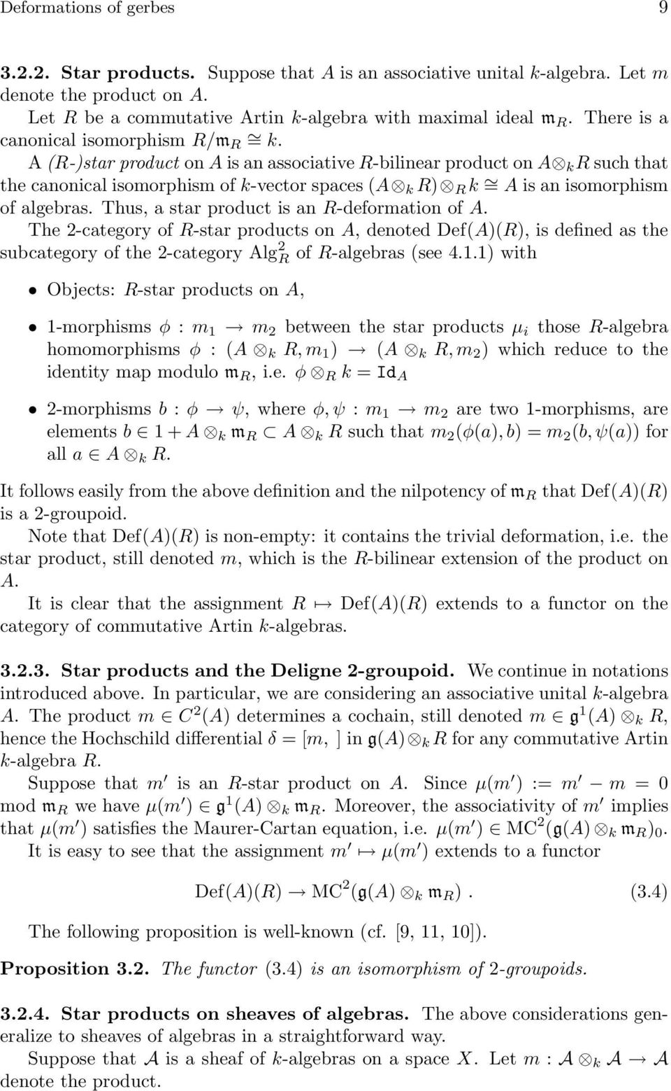 A (R-)star product on A is an associative R-bilinear product on A k R such that the canonical isomorphism of k-vector spaces (A k R) R k = A is an isomorphism of algebras.