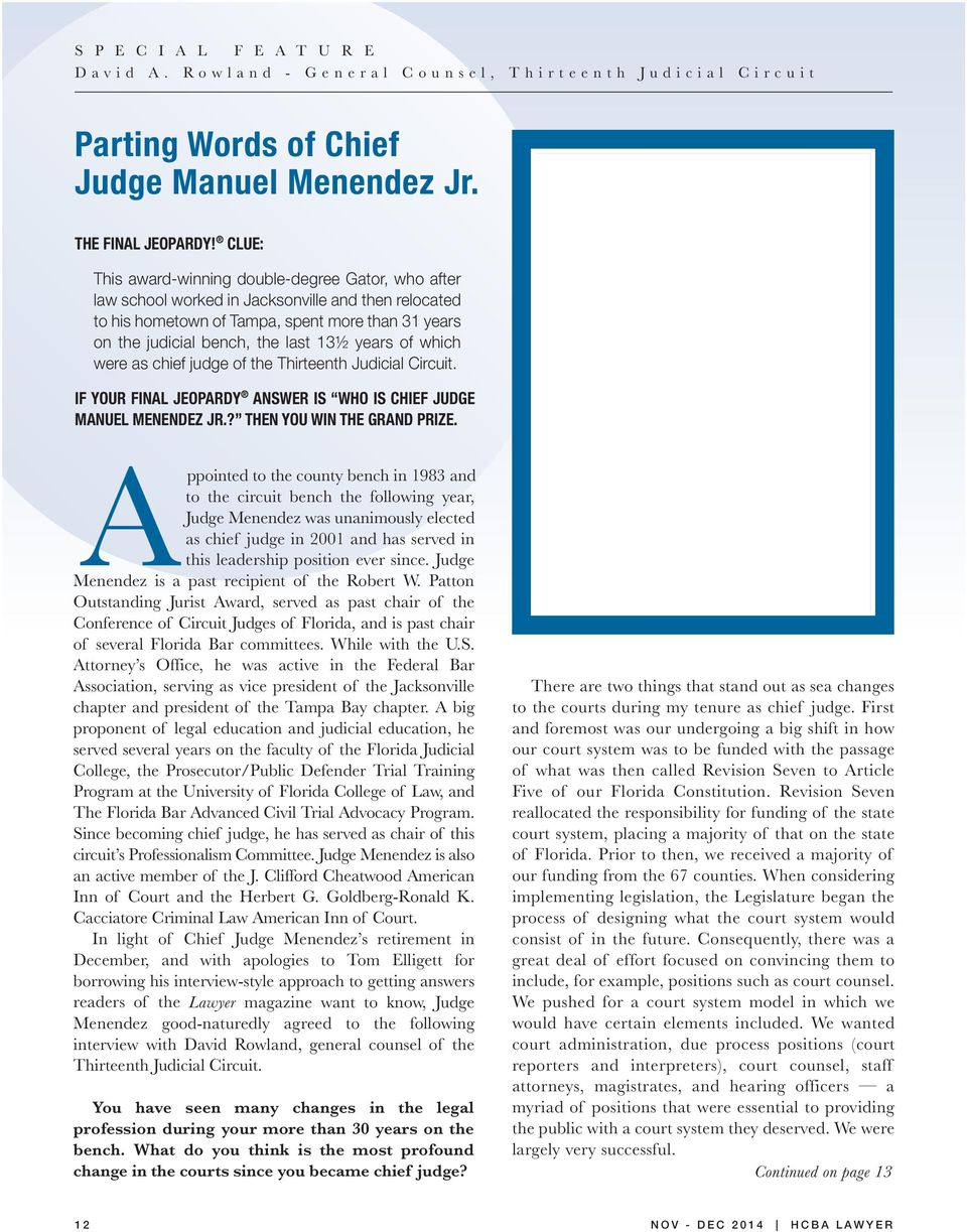years of which were as chief judge of the Thirteenth Judicial Circuit. IF YOUR FINAL JEOPARDY ANSWER IS WHO IS CHIEF JUDGE MANUEL MENENDEZ JR.? THEN YOU WIN THE GRAND PRIZE.