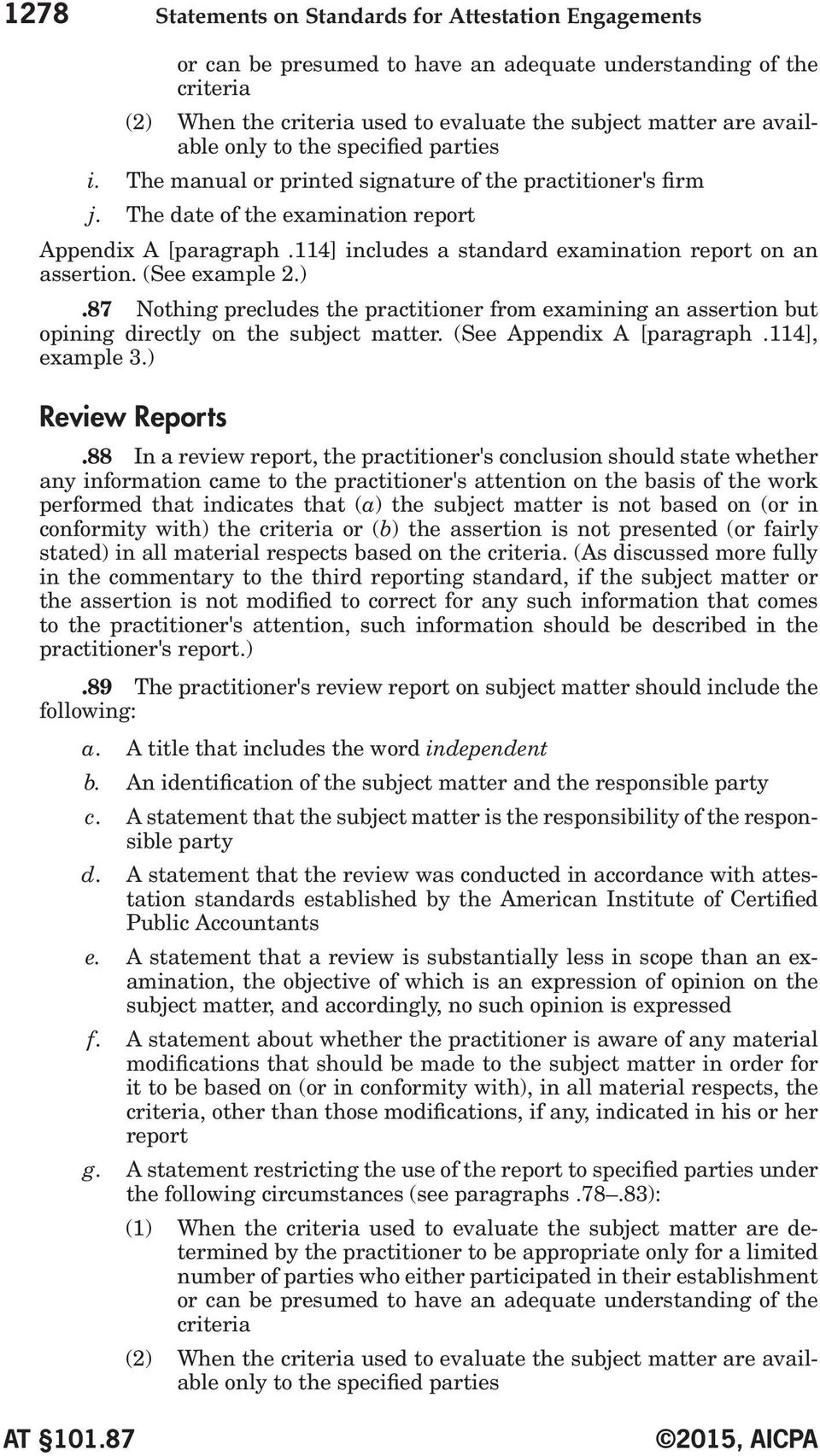 114] includes a standard examination report on an assertion. (See example 2.).87 Nothing precludes the practitioner from examining an assertion but opining directly on the subject matter.