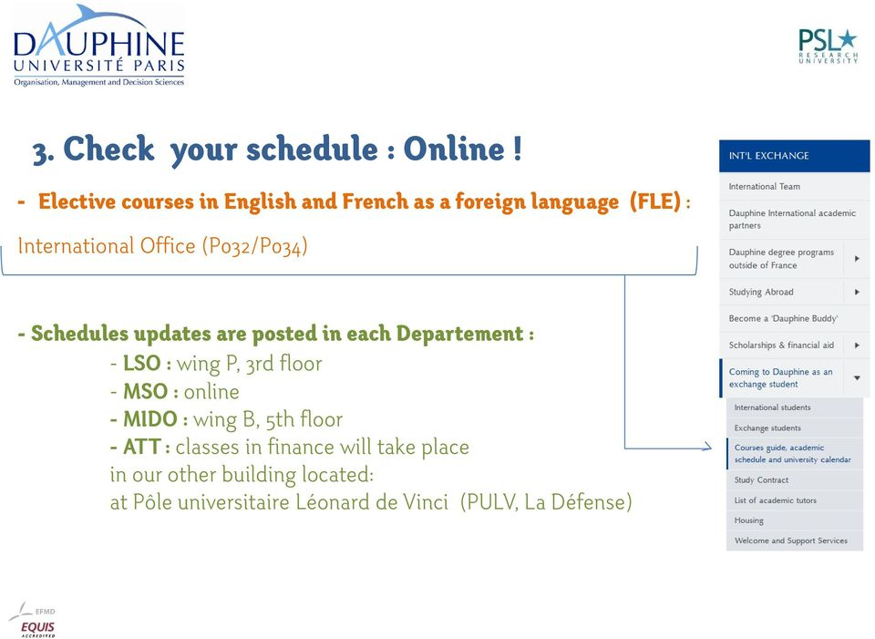 (P032/P034) - Schedules updates are posted in each Departement : - LSO : wing P, 3rd floor - MSO