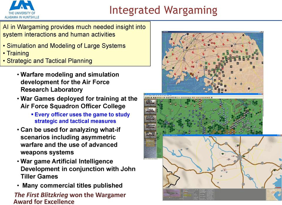 Every officer uses the game to study strategic and tactical measures Can be used for analyzing what-if scenarios including asymmetric warfare and the use of advanced weapons